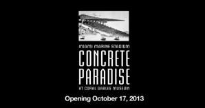"El Museo de Coral Gables presenta  ""Concrete Paradise: The Miami Marine Stadium"""